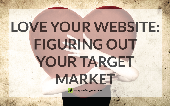Love Your Website: Figuring out your target market