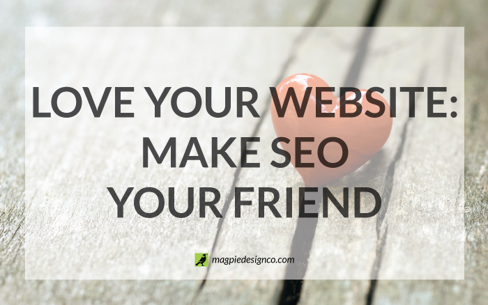 Love Your Website: Make search engine optimization your friend