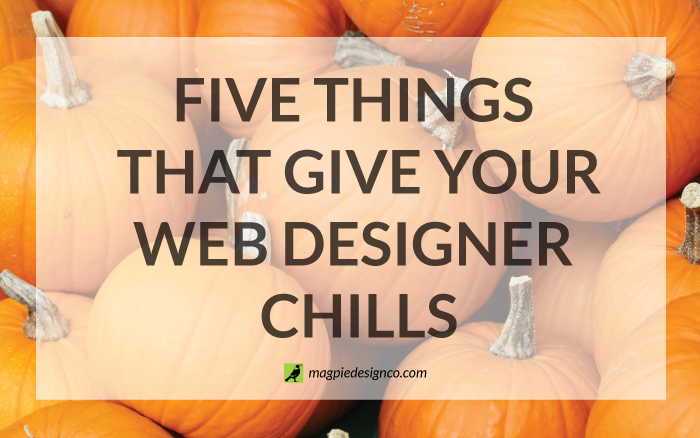 5 things that give your web designer chills