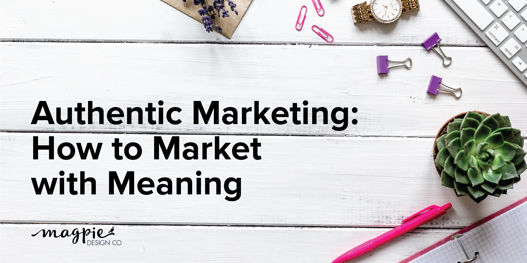 Authentic Marketing: How to Market with Meaning